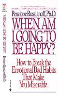 When Am I Going to Be Happy? How to Break the Emotional Bad Habits That Make You Miserable