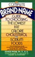 Complete Brand Name Guide to Choosing the Lowest Fat, Calorie, Cholesterol and Sodium Foods