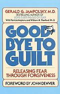 Good-Bye to Guilt Releasing Fear Through Forgiveness