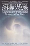 Other Lives, Other Selves A Jungian Psychotherapist Discovers Past Lives