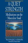 Quiet Strength Meditations on the Masculine Soul