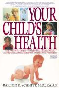 Your Child's Health The Parents' Guide to Symptoms, Emergencies, Common Illnesses, Behavior ...