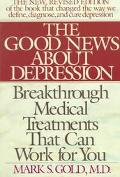 Good News about Depression: Cures and Treatments in the New Age of Psychiatry