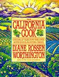 California Cook: Casually Elegant Recipes with Exhilarating Taste - Diane Rossen Worthington