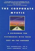 Corporate Mystic A Guidebook for Visionaries With Their Feet on the Ground