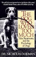 Dog Who Loved Too Much Tales, Treatments, and the Psychology of Dogs