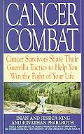 Cancer Combat Cancer Survivors Share Their Guerrilla Tactics to Help You Win the Fight of Yo...