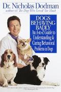 Dogs Behaving Badly An A-To-Z Guide to Understanding and Curing Behavioral Problems in Dogs