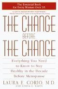 Change Before the Change Everything You Need to Know to Stay Healthy in the Decade Before Me...