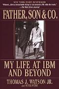 Father, Son and Co My Life at IBM and Beyond