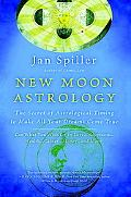 New Moon Astrology Using New Moon Power Days to Change and Revitalize Your Life