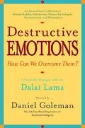 Destructive Emotions A Scientific Dialogue With the Dalai Lama on How Can We Overcome Them?