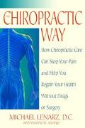 Chiropractic Way How Chiropractic Care Can Stop Your Pain and Help You Regain Your Health Wi...