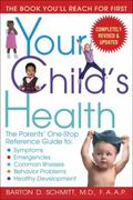 Your Child's Health The Parents' One-Stop Reference Guide To Symptoms, Emergencies, Common I...