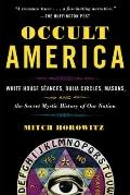 Occult America: White House Seances, Ouija Circles, Masons, and the Secret Mystic History of...