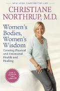 Women's Bodies, Women's Wisdom (Revised Edition): Creating Physical and Emotional Health and...