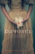 Damosel: In Which the Lady of the Lake Renders a Frank and Often Startling Account of her Wo...