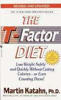 The T-Factor Diet: Lose Weight Safely and Quickly without Cutting Calories--or Even Counting...