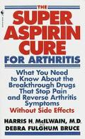 Super Aspirin Cure for Arthritis: What You Need to Know about the Breakthrough Drugs That St...