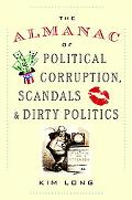 Almanac of Political Corruption, Scandals and Dirty Politics