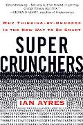 Supercrunchers How Thinking by Numbers Is the New Way to Be Smart
