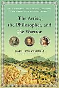 The Artist, the Philosopher, and the Warrior: The Intersecting Lives of Da Vinci, Machiavell...