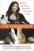 Cat Whisperer : Why Cats Do What They Do--and How to Get Them to Do What You Want