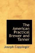 American Practical Brewer and Tanner