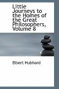 Little Journeys to the Homes of the Great Philosophers, Volume 8