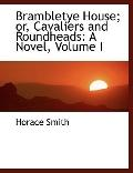 Brambletye House: Or, Cavaliers and Roundheads: A Novel, Volume I (Large Print Edition)