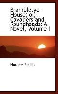Brambletye House: Or, Cavaliers and Roundheads: A Novel, Volume I