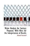 Water Analysis for Sanitary Purposes: With Hints for the Interpretation of Results
