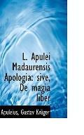 L. Apulei Madaurensis Apologia: Sive, de Magia Liber