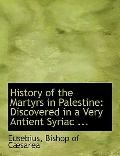 History of the Martyrs in Palestine: Discovered in a Very Antient Syriac ... (Large Print Ed...