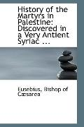 History of the Martyrs in Palestine: Discovered in a Very Antient Syriac ...