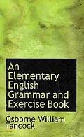 An Elementary English Grammar and Exercise Book an Elementary English Grammar and Exercise Book