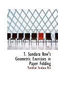 T. Sundara Row's Geometric Exercises in Paper Folding T. Sundara Row's Geometric Exercises i...