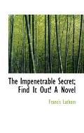 The Impenetrable Secret: Find It Out! a Novel