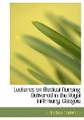 Lectures on Medical Nursing: Delivered in the Royal Infirmary, Glasgow (Large Print Edition)