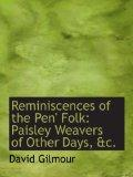 Reminiscences of the Pen' Folk: Paisley Weavers of Other Days, &c.