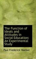 Function of Ideals and Attitudes in Social Education: An Experimental Study