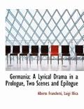Germania: A Lyrical Drama in a Prologue, Two Scenes and Epilogue (Large Print Edition)