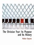 The Christian Year: Its Purpose and Its History (Large Print Edition)