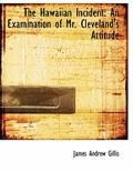 The Hawaiian Incident: An Examination of Mr. Cleveland's Attitude (Large Print Edition)