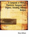A Compend of Medical Chemistry: Inorganic and Organic, Including Urinary Analysis (Large Pri...
