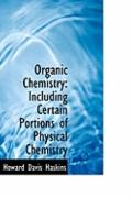 Organic Chemistry: Including Certain Portions of Physical Chemistry