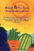 Elimin 8 Plus Corn Food Allergy Cookbook Life can be delicious, free of the 8 most common fo...