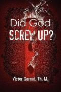 Did God Screw Up?