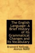 The English Language: A Brief History of Its Grammatical Changes and Its Vocabulary