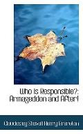 Who Is Responsible?: Armageddon and After!